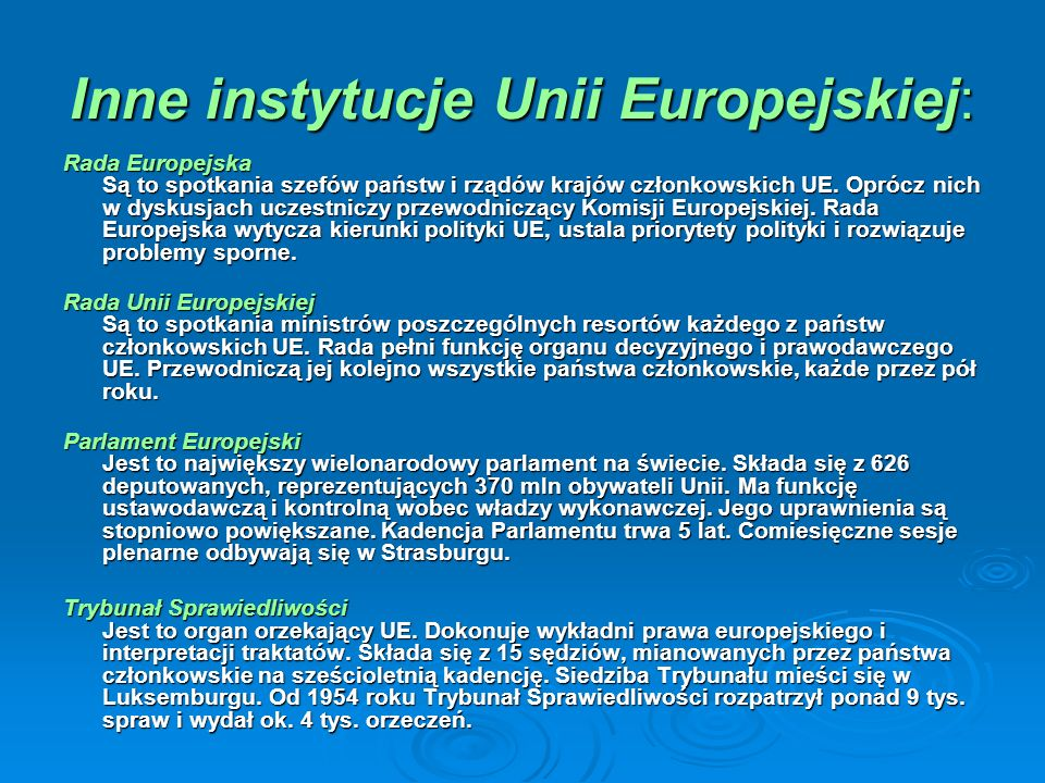 Inne instytucje Unii Europejskiej: Rada Europejska Są to spotkania szefów państw i rządów krajów członkowskich UE. Oprócz nich w dyskusjach uczestnicz