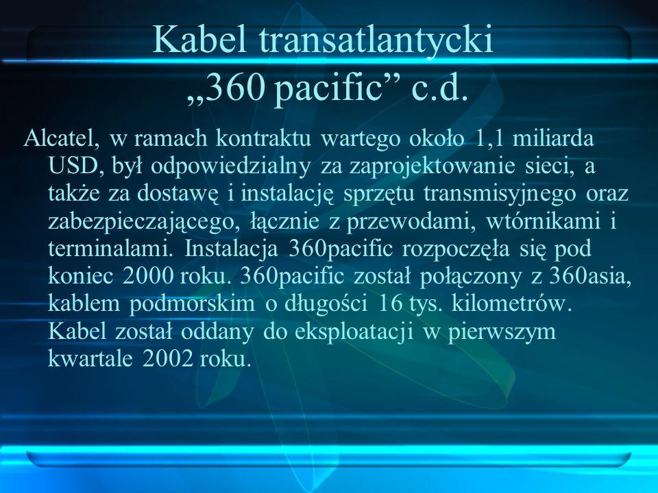 Kabel transatlantycki 360 pacific c.d. Alcatel, w ramach kontraktu wartego około 1,1 miliarda USD, był odpowiedzialny za zaprojektowanie sieci, a takż