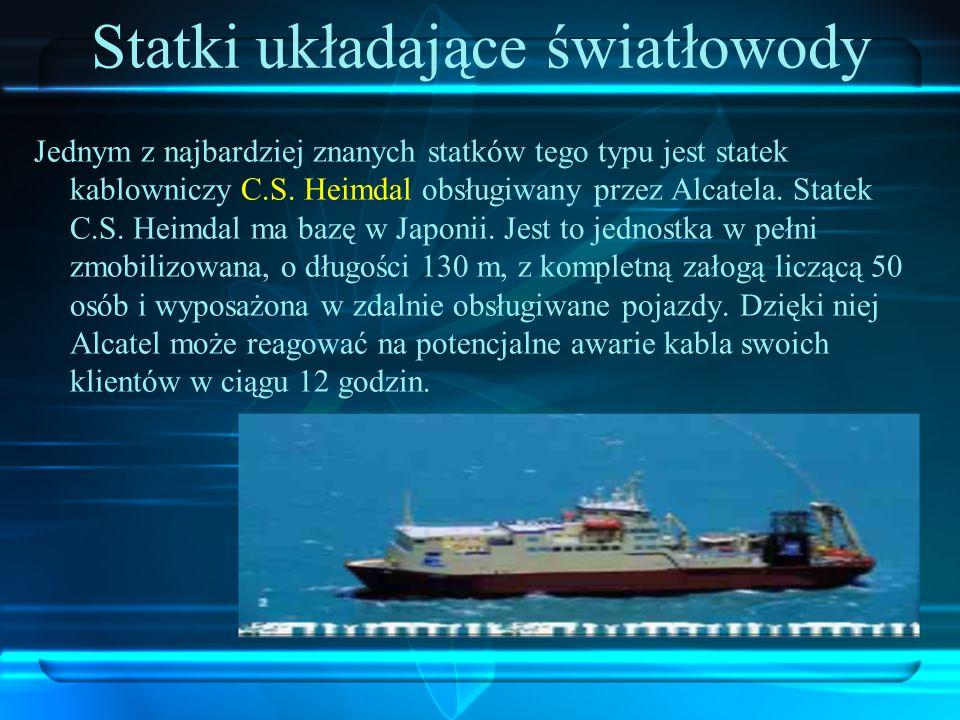 Statki układające światłowody Jednym z najbardziej znanych statków tego typu jest statek kablowniczy C.S. Heimdal obsługiwany przez Alcatela. Statek C