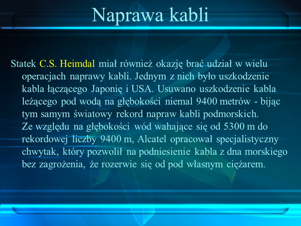 Naprawa kabli Statek C.S. Heimdal miał również okazję brać udział w wielu operacjach naprawy kabli. Jednym z nich było uszkodzenie kabla łączącego Jap