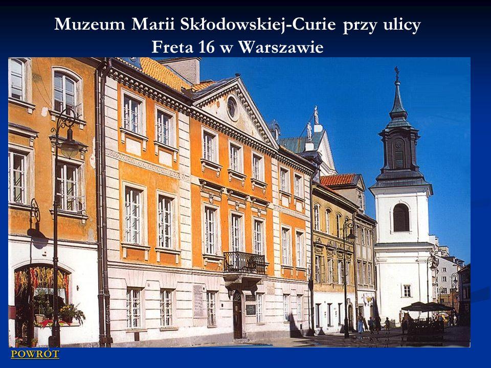 Muzeum Marii Skłodowskiej-Curie przy ulicy Freta 16 w Warszawie POWRÓT
