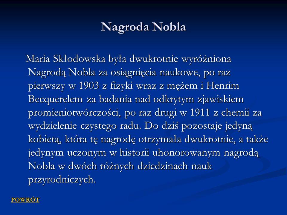 Nagroda Nobla Maria Skłodowska była dwukrotnie wyróżniona Nagrodą Nobla za osiągnięcia naukowe, po raz pierwszy w 1903 z fizyki wraz z mężem i Henrim