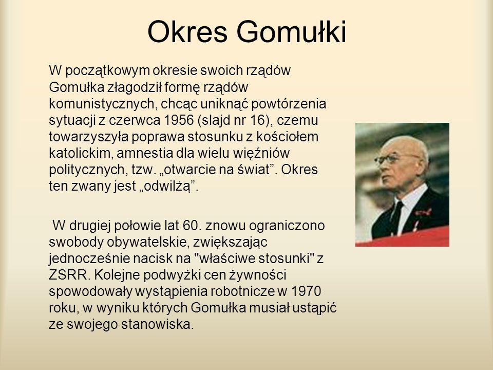 Okres Gomułki W początkowym okresie swoich rządów Gomułka złagodził formę rządów komunistycznych, chcąc uniknąć powtórzenia sytuacji z czerwca 1956 (s