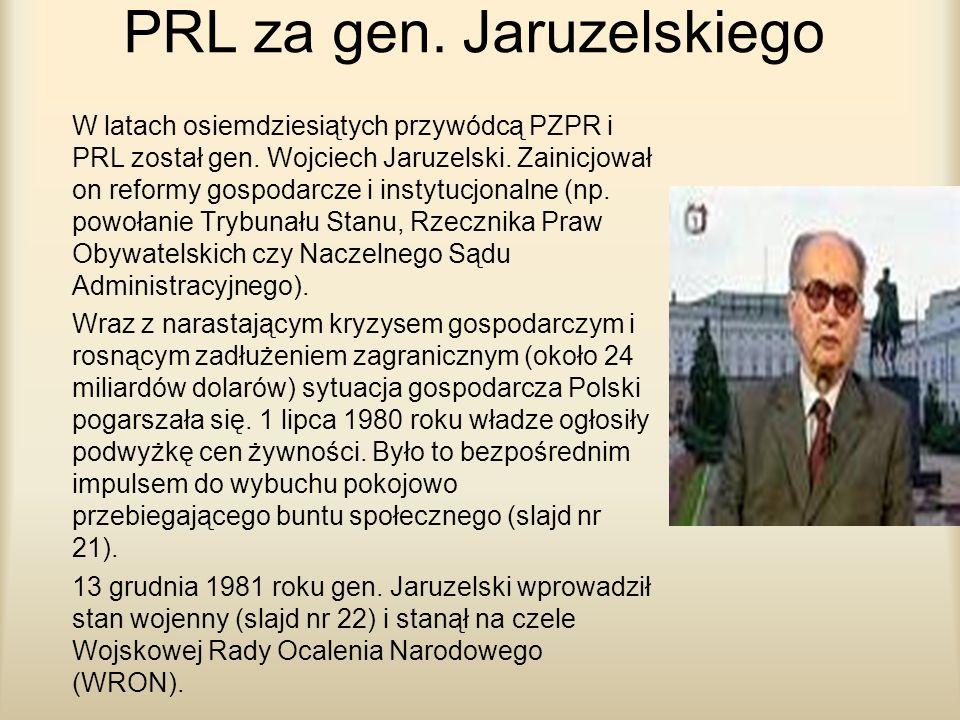 PRL za gen. Jaruzelskiego W latach osiemdziesiątych przywódcą PZPR i PRL został gen. Wojciech Jaruzelski. Zainicjował on reformy gospodarcze i instytu