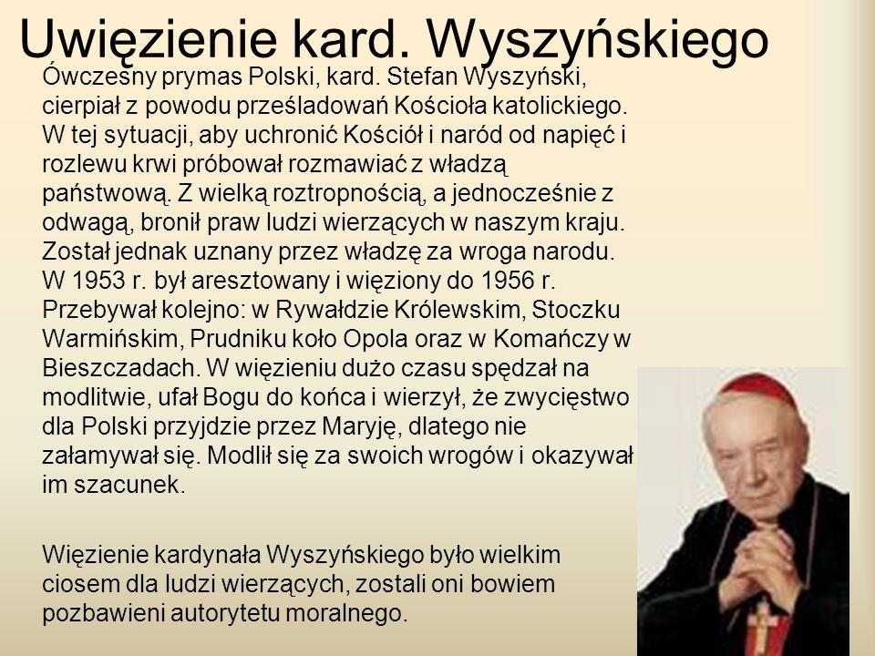 Uwięzienie kard. Wyszyńskiego Ówczesny prymas Polski, kard. Stefan Wyszyński, cierpiał z powodu prześladowań Kościoła katolickiego. W tej sytuacji, ab