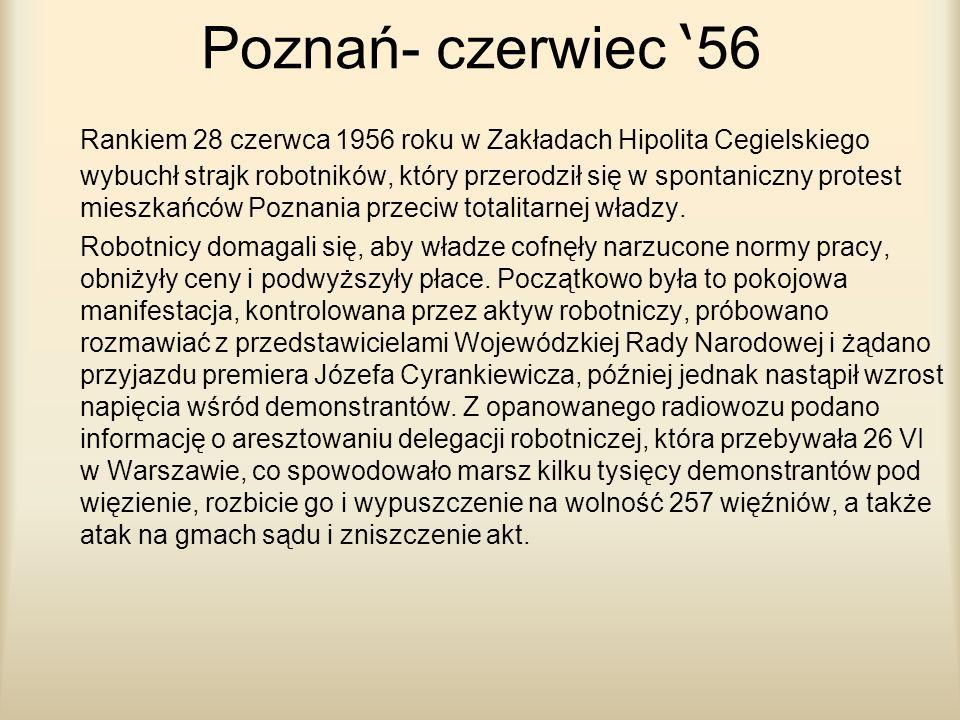 Poznań- czerwiec 56 Rankiem 28 czerwca 1956 roku w Zakładach Hipolita Cegielskiego wybuchł strajk robotników, który przerodził się w spontaniczny prot