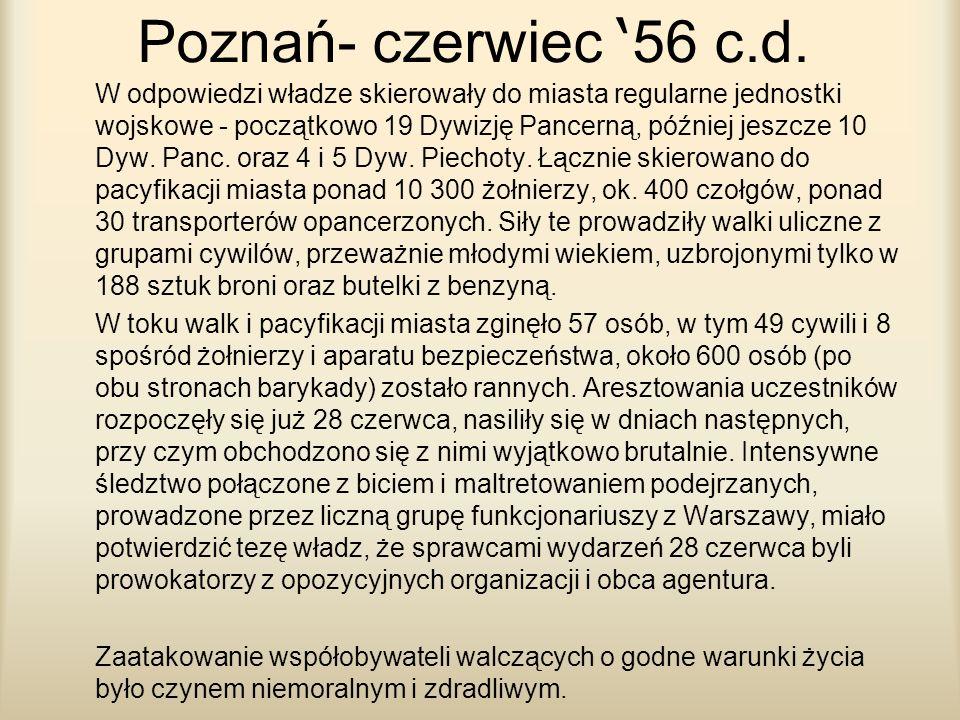 Poznań- czerwiec 56 c.d. W odpowiedzi władze skierowały do miasta regularne jednostki wojskowe - początkowo 19 Dywizję Pancerną, później jeszcze 10 Dy