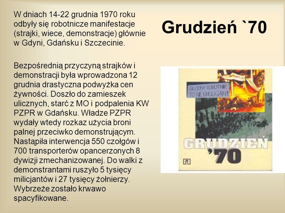 Grudzień `70 W dniach 14-22 grudnia 1970 roku odbyły się robotnicze manifestacje (strajki, wiece, demonstracje) głównie w Gdyni, Gdańsku i Szczecinie.