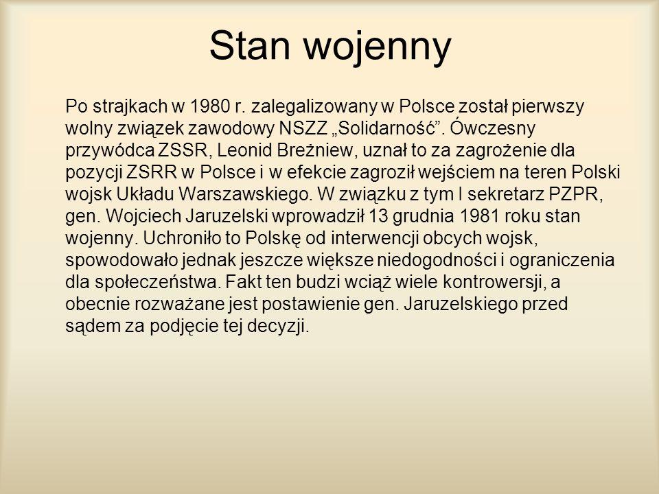 Stan wojenny Po strajkach w 1980 r. zalegalizowany w Polsce został pierwszy wolny związek zawodowy NSZZ Solidarność. Ówczesny przywódca ZSSR, Leonid B