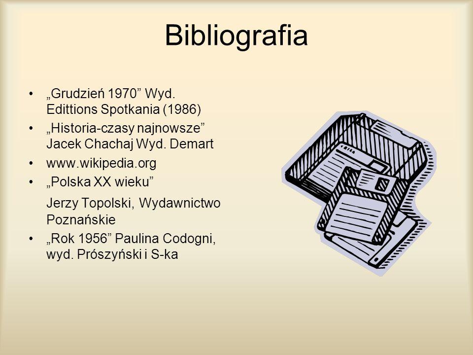 Bibliografia Grudzień 1970 Wyd. Edittions Spotkania (1986) Historia-czasy najnowsze Jacek Chachaj Wyd. Demart www.wikipedia.org Polska XX wieku Jerzy