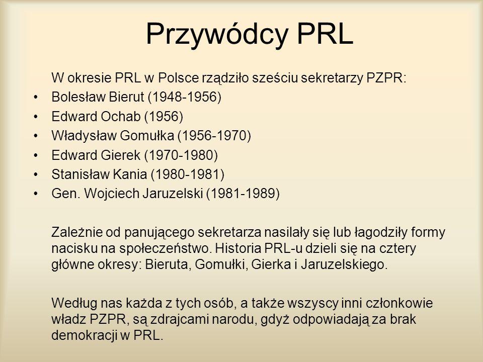 Przywódcy PRL W okresie PRL w Polsce rządziło sześciu sekretarzy PZPR: Bolesław Bierut (1948-1956) Edward Ochab (1956) Władysław Gomułka (1956-1970) E