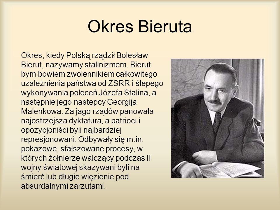Okres Bieruta Okres, kiedy Polską rządził Bolesław Bierut, nazywamy stalinizmem. Bierut bym bowiem zwolennikiem całkowitego uzależnienia państwa od ZS