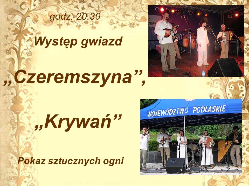 Czeremszyna, Krywań godz. 20.30 Występ gwiazd Pokaz sztucznych ogni
