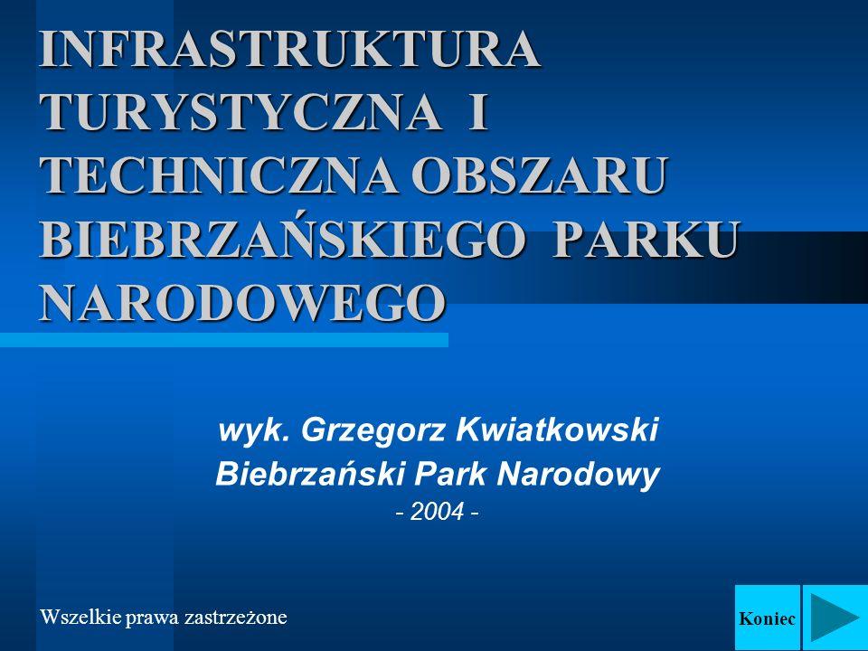 INFRASTRUKTURA TURYSTYCZNA I TECHNICZNA OBSZARU BIEBRZAŃSKIEGO PARKU NARODOWEGO wyk. Grzegorz Kwiatkowski Biebrzański Park Narodowy - 2004 - Koniec Ws