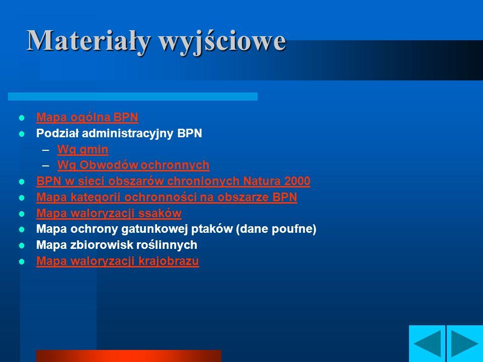 Materiały wyjściowe Mapa ogólna BPN Podział administracyjny BPN –Wg gminWg gmin –Wg Obwodów ochronnychWg Obwodów ochronnych BPN w sieci obszarów chron