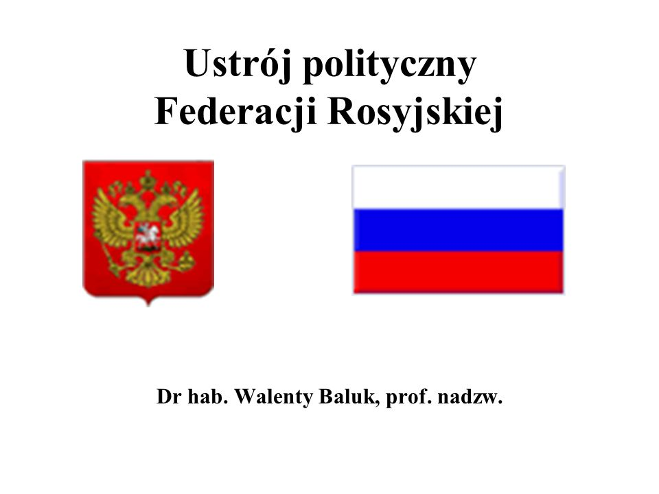 Ustrój polityczny Federacji Rosyjskiej Dr hab. Walenty Baluk, prof. nadzw.
