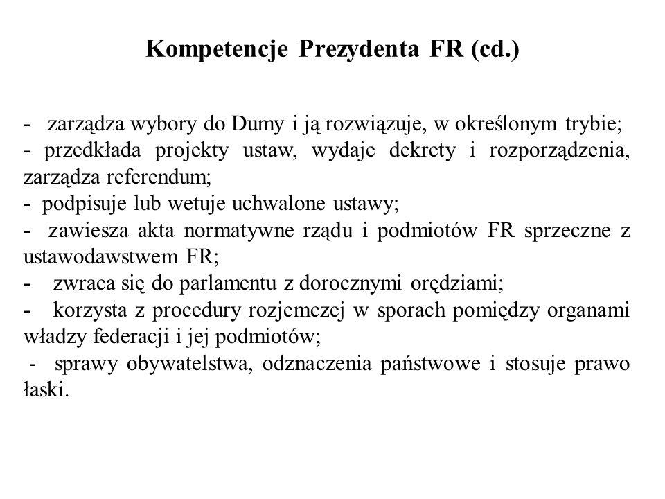 Kompetencje Prezydenta FR (cd.) - zarządza wybory do Dumy i ją rozwiązuje, w określonym trybie; - przedkłada projekty ustaw, wydaje dekrety i rozporzą