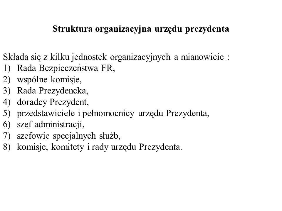 Struktura organizacyjna urzędu prezydenta Składa się z kilku jednostek organizacyjnych a mianowicie : 1)Rada Bezpieczeństwa FR, 2)wspólne komisje, 3)R
