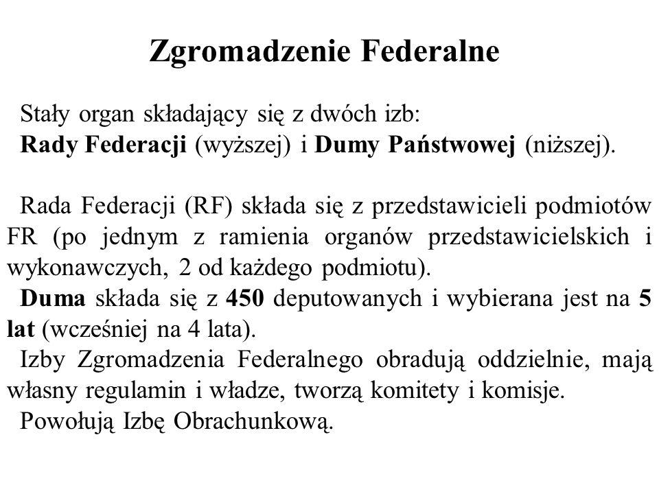 Zgromadzenie Federalne Stały organ składający się z dwóch izb: Rady Federacji (wyższej) i Dumy Państwowej (niższej). Rada Federacji (RF) składa się z