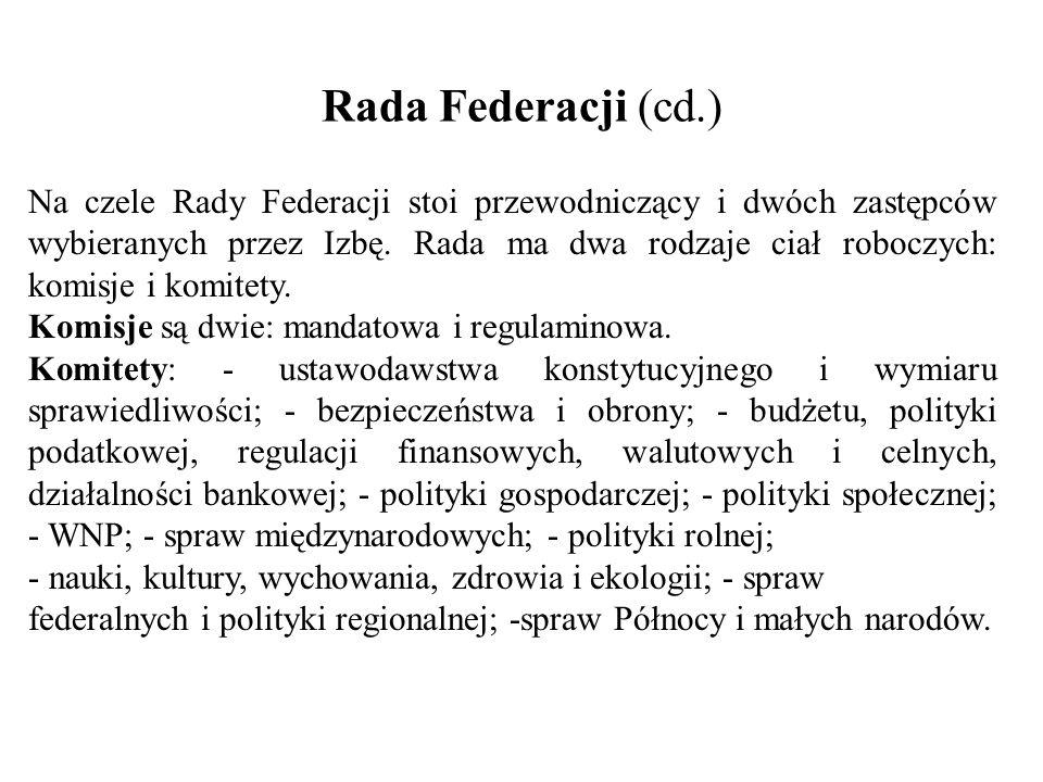 Rada Federacji (cd.) Na czele Rady Federacji stoi przewodniczący i dwóch zastępców wybieranych przez Izbę. Rada ma dwa rodzaje ciał roboczych: komisje