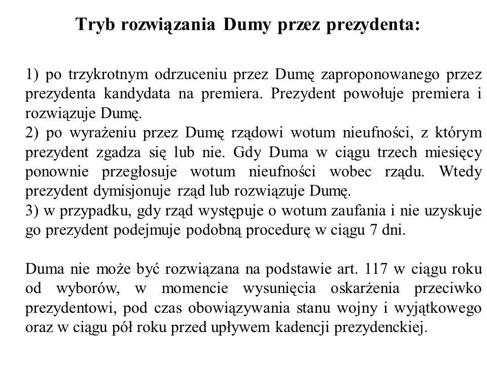 Tryb rozwiązania Dumy przez prezydenta: 1) po trzykrotnym odrzuceniu przez Dumę zaproponowanego przez prezydenta kandydata na premiera. Prezydent powo