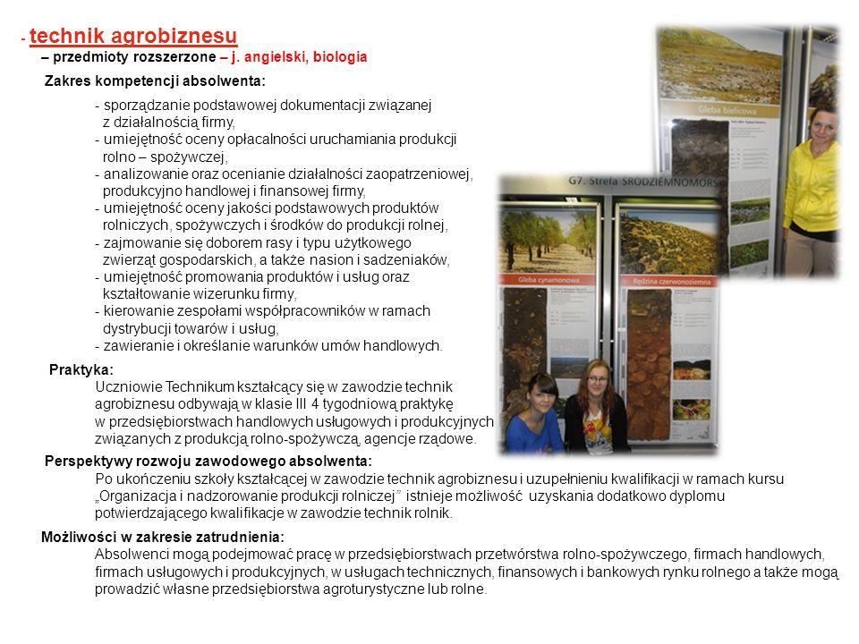 - technik agrobiznesu – przedmioty rozszerzone – j. angielski, biologia Zakres kompetencji absolwenta: - sporządzanie podstawowej dokumentacji związan