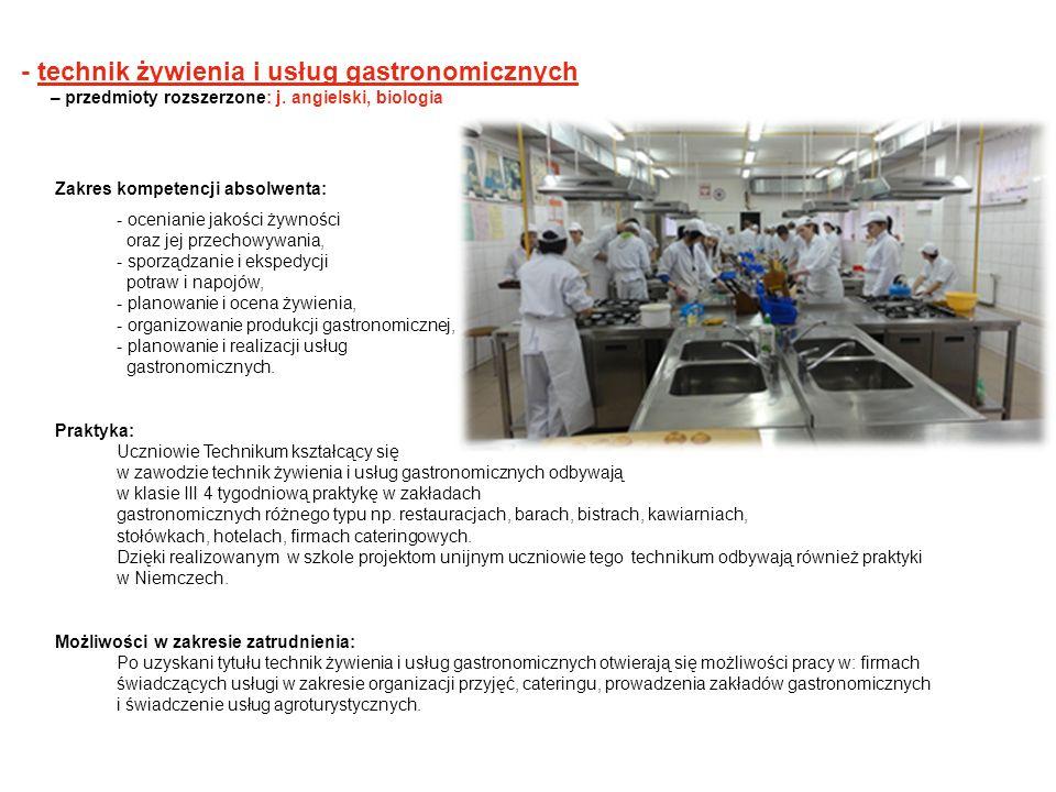 - technik żywienia i usług gastronomicznych – przedmioty rozszerzone: j. angielski, biologia Zakres kompetencji absolwenta: - ocenianie jakości żywnoś