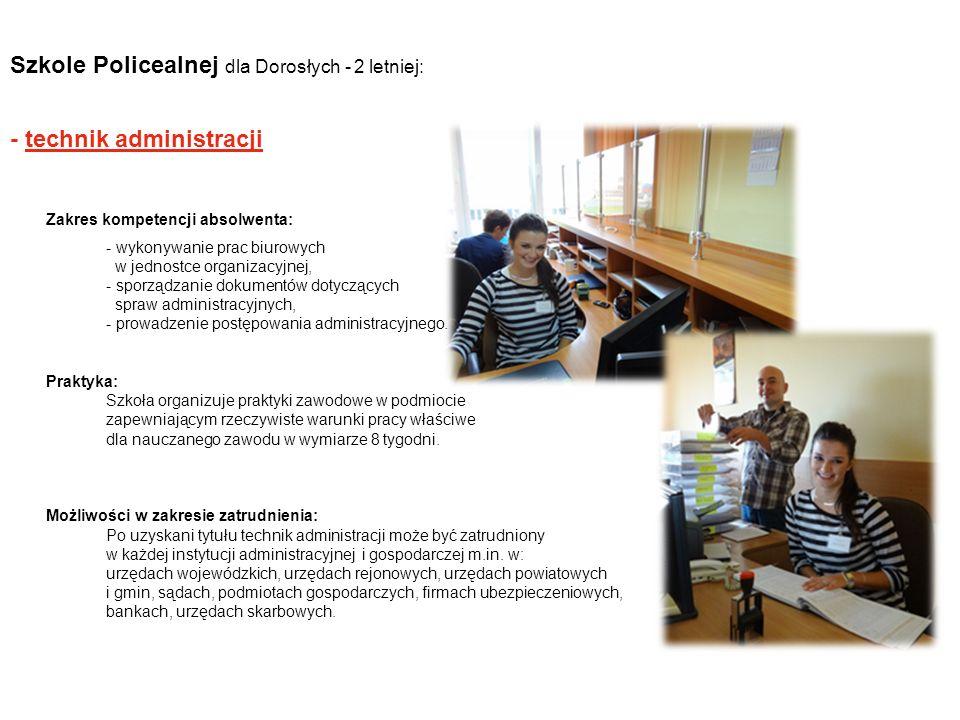 Szkole Policealnej dla Dorosłych - 2 letniej: - technik administracji Zakres kompetencji absolwenta: - wykonywanie prac biurowych w jednostce organiza