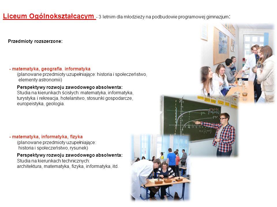 Liceum Ogólnokształcącym - 3 letnim dla młodzieży na podbudowie programowej gimnazjum : Przedmioty rozszerzone: - matematyka, geografia, informatyka (