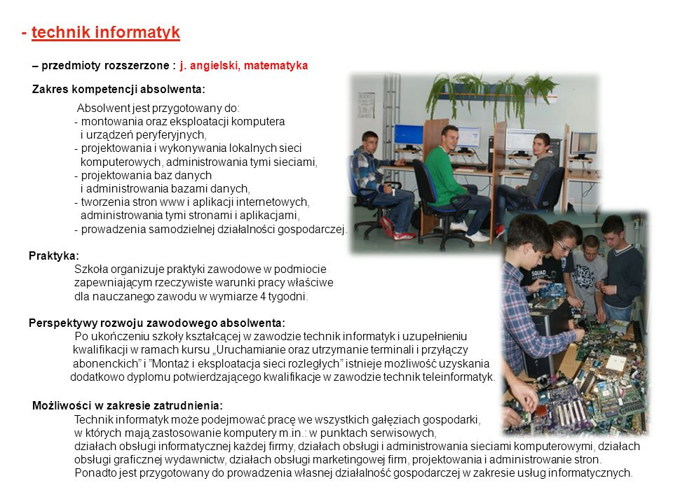 - technik informatyk – przedmioty rozszerzone : j. angielski, matematyka Zakres kompetencji absolwenta: Absolwent jest przygotowany do: - montowania o
