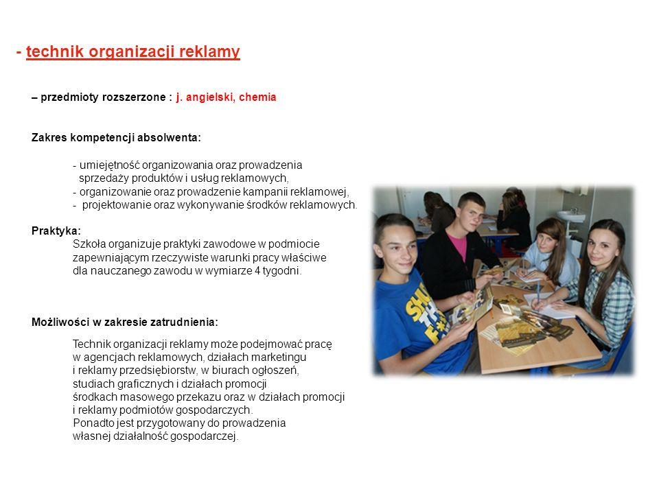 - technik organizacji reklamy – przedmioty rozszerzone : j. angielski, chemia Zakres kompetencji absolwenta: - umiejętność organizowania oraz prowadze