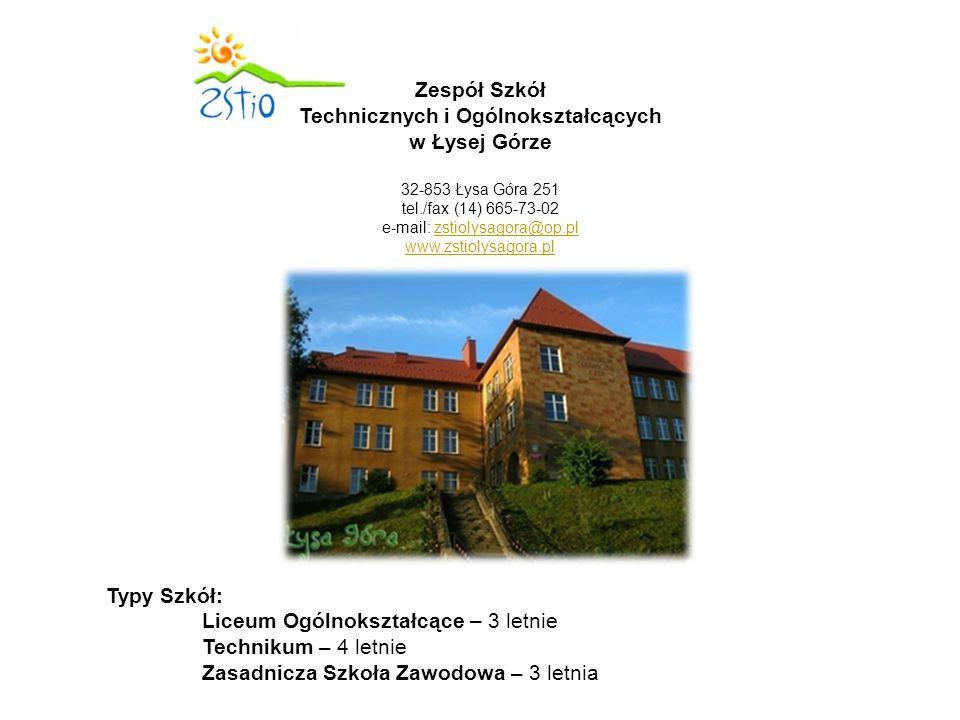Zespół Szkół Technicznych i Ogólnokształcących w Łysej Górze 32-853 Łysa Góra 251 tel./fax (14) 665-73-02 e-mail: zstiolysagora@op.plzstiolysagora@op.