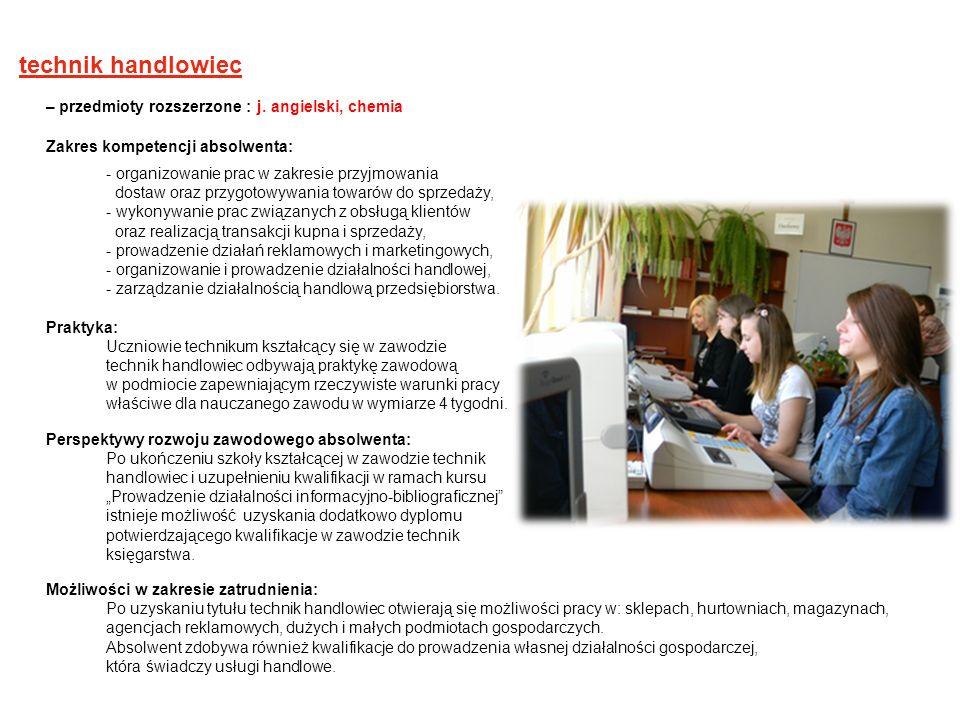 technik handlowiec – przedmioty rozszerzone : j. angielski, chemia Zakres kompetencji absolwenta: - organizowanie prac w zakresie przyjmowania dostaw