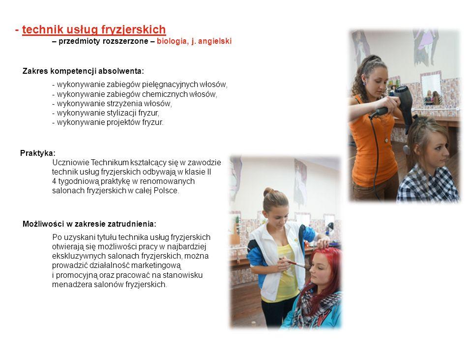 - technik usług fryzjerskich – przedmioty rozszerzone – biologia, j. angielski Zakres kompetencji absolwenta: - wykonywanie zabiegów pielęgnacyjnych w