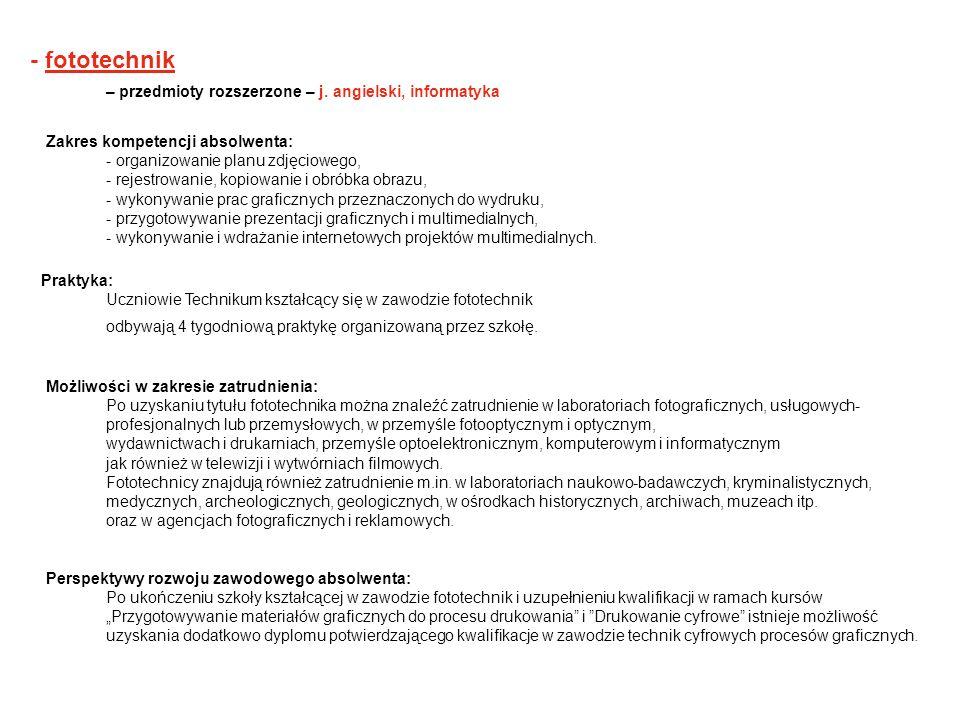 - fototechnik – przedmioty rozszerzone – j. angielski, informatyka Zakres kompetencji absolwenta: - organizowanie planu zdjęciowego, - rejestrowanie,