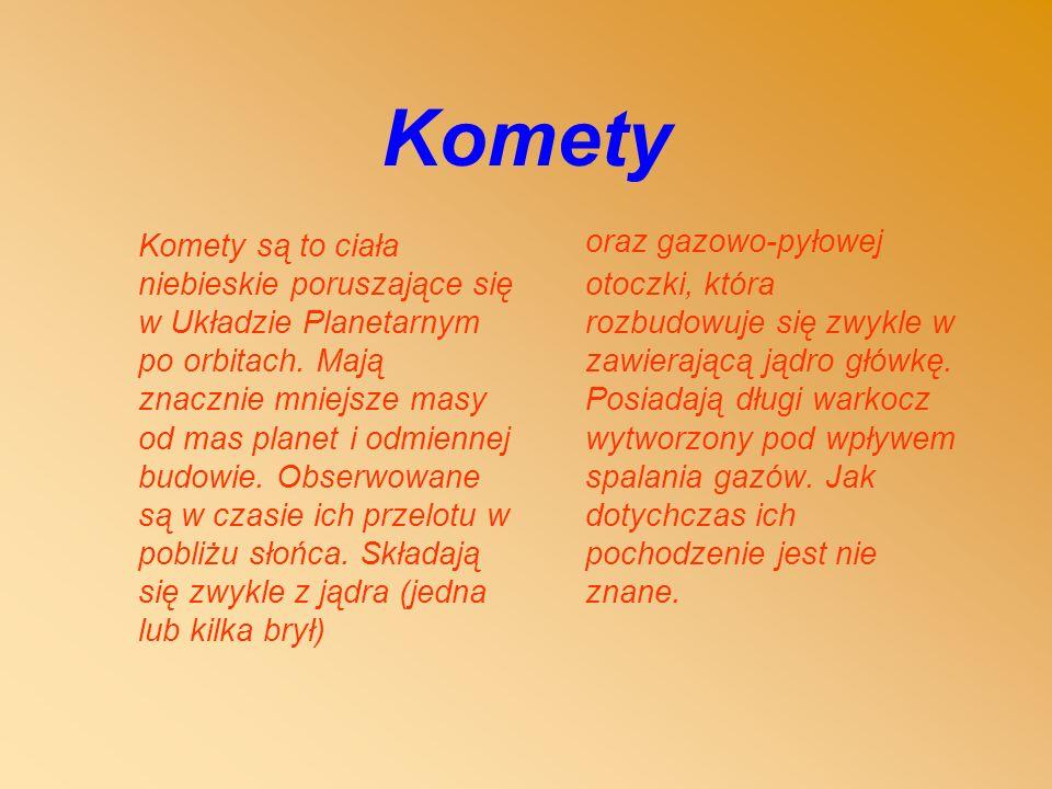 Komety Komety są to ciała niebieskie poruszające się w Układzie Planetarnym po orbitach.