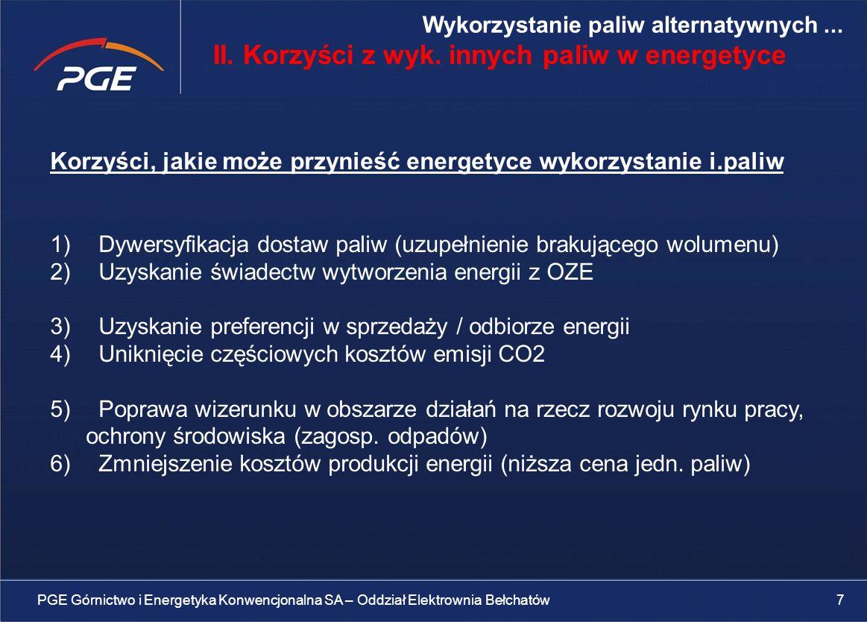 Korzyści, jakie może przynieść energetyce wykorzystanie i.paliw 1) Dywersyfikacja dostaw paliw (uzupełnienie brakującego wolumenu) 2) Uzyskanie świadectw wytworzenia energii z OZE 3) Uzyskanie preferencji w sprzedaży / odbiorze energii 4) Uniknięcie częściowych kosztów emisji CO2 5) Poprawa wizerunku w obszarze działań na rzecz rozwoju rynku pracy, ochrony środowiska (zagosp.