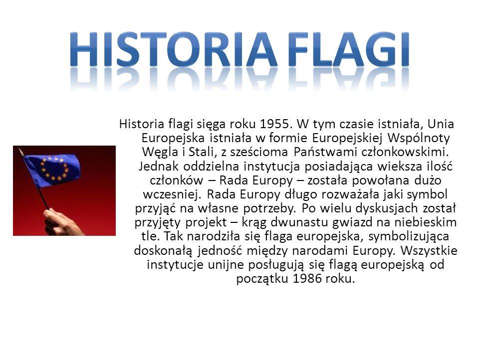 Historia flagi sięga roku 1955. W tym czasie istniała, Unia Europejska istniała w formie Europejskiej Wspólnoty Węgla i Stali, z sześcioma Państwami c