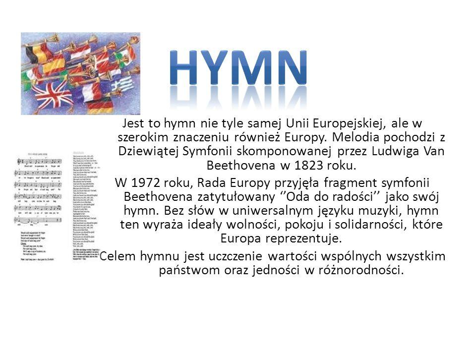 Jest to hymn nie tyle samej Unii Europejskiej, ale w szerokim znaczeniu również Europy. Melodia pochodzi z Dziewiątej Symfonii skomponowanej przez Lud
