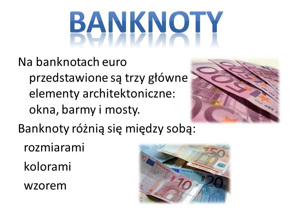 Na banknotach euro przedstawione są trzy główne elementy architektoniczne: okna, barmy i mosty. Banknoty różnią się między sobą: rozmiarami kolorami w