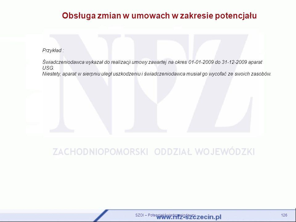 126SZOI – Potencjał świadczeniodawcy Obsługa zmian w umowach w zakresie potencjału Przykład : Świadczeniodawca wykazał do realizacji umowy zawartej na