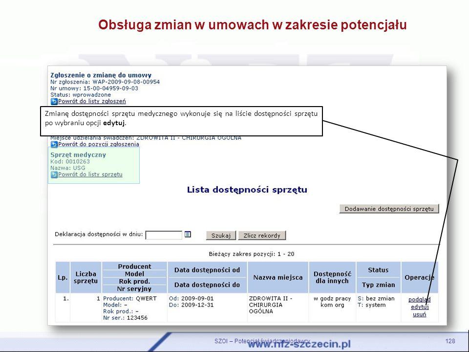 128SZOI – Potencjał świadczeniodawcy Obsługa zmian w umowach w zakresie potencjału Zmianę dostępności sprzętu medycznego wykonuje się na liście dostęp