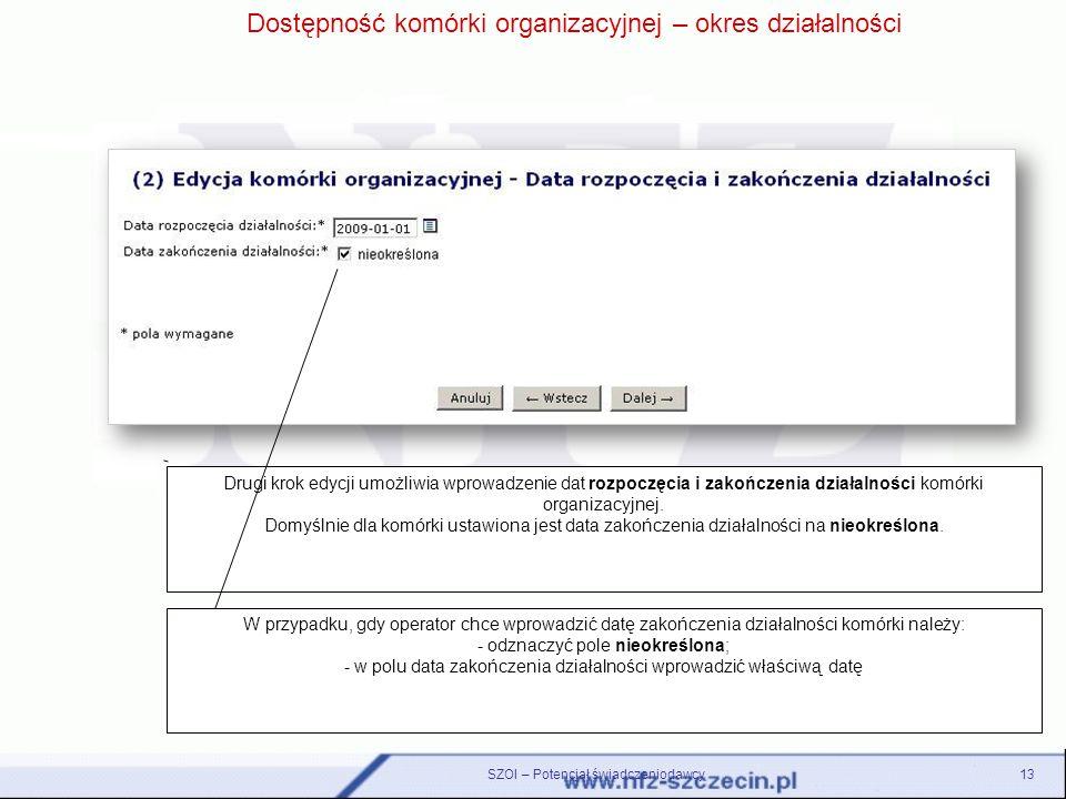 Drugi krok edycji umożliwia wprowadzenie dat rozpoczęcia i zakończenia działalności komórki organizacyjnej. Domyślnie dla komórki ustawiona jest data