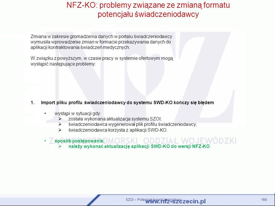 1.Import pliku profilu świadczeniodawcy do systemu SWD-KO kończy się błędem wystąpi w sytuacji gdy: została wykonana aktualizacja systemu SZOI; świadc