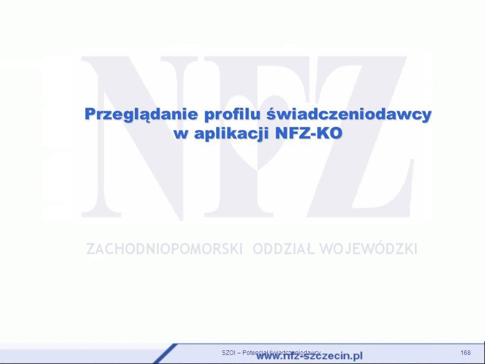 SZOI – Potencjał świadczeniodawcy168 Przeglądanie profilu świadczeniodawcy w aplikacji NFZ-KO