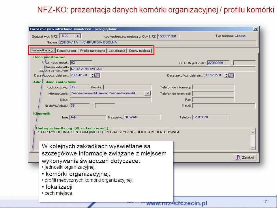 SZOI – Potencjał świadczeniodawcy171 NFZ-KO: prezentacja danych komórki organizacyjnej / profilu komórki W kolejnych zakładkach wyświetlane są szczegó