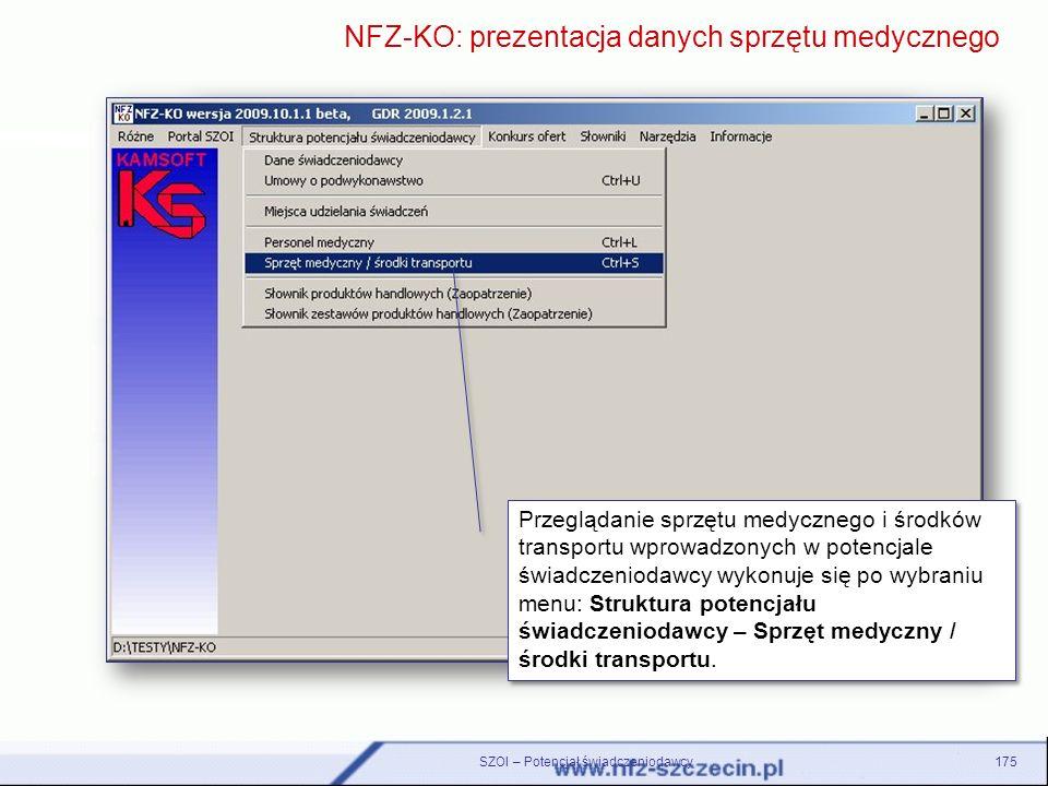 SZOI – Potencjał świadczeniodawcy175 NFZ-KO: prezentacja danych sprzętu medycznego Zmienione dane dotyczące okresu rozpoczęcia i zakończenia działalno