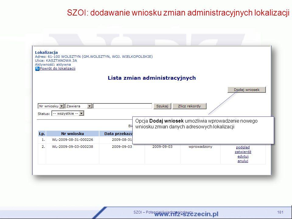 181 SZOI: dodawanie wniosku zmian administracyjnych lokalizacji Opcja Dodaj wniosek umożliwia wprowadzenie nowego wniosku zmian danych adresowych loka