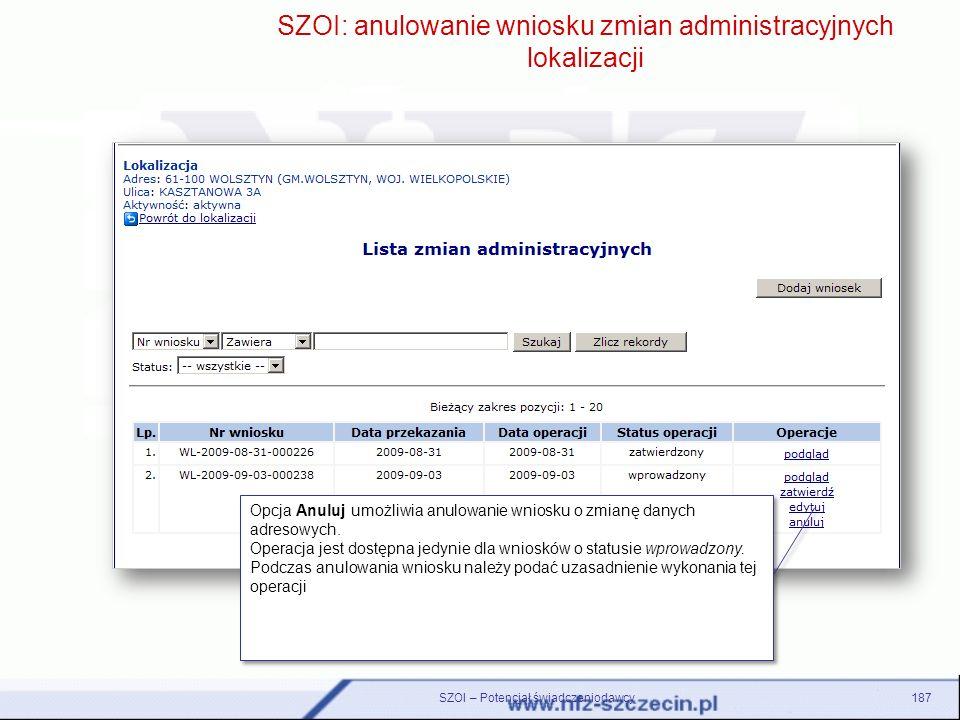 187 SZOI: anulowanie wniosku zmian administracyjnych lokalizacji Opcja Anuluj umożliwia anulowanie wniosku o zmianę danych adresowych. Operacja jest d