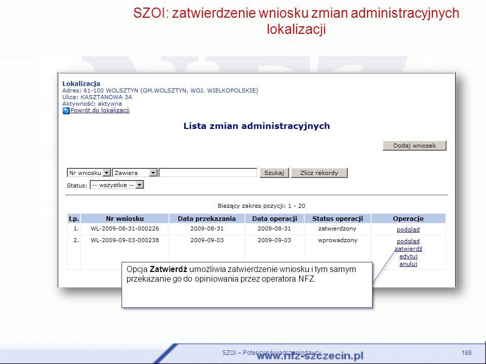 188 SZOI: zatwierdzenie wniosku zmian administracyjnych lokalizacji Opcja Zatwierdź umożliwia zatwierdzenie wniosku i tym samym przekazanie go do opin
